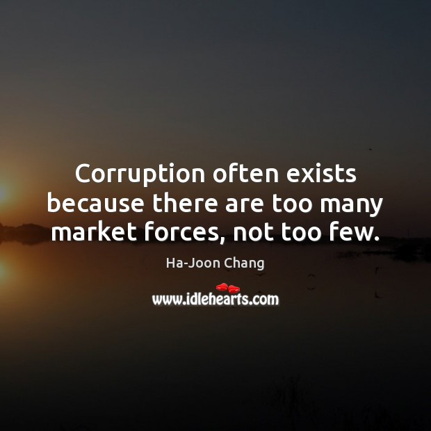 Image, Corruption often exists because there are too many market forces, not too few.