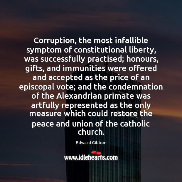 Corruption, the most infallible symptom of constitutional liberty, was successfully practised; honours, Edward Gibbon Picture Quote