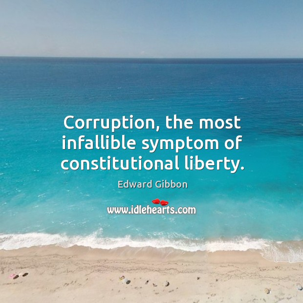 Corruption, the most infallible symptom of constitutional liberty. Image