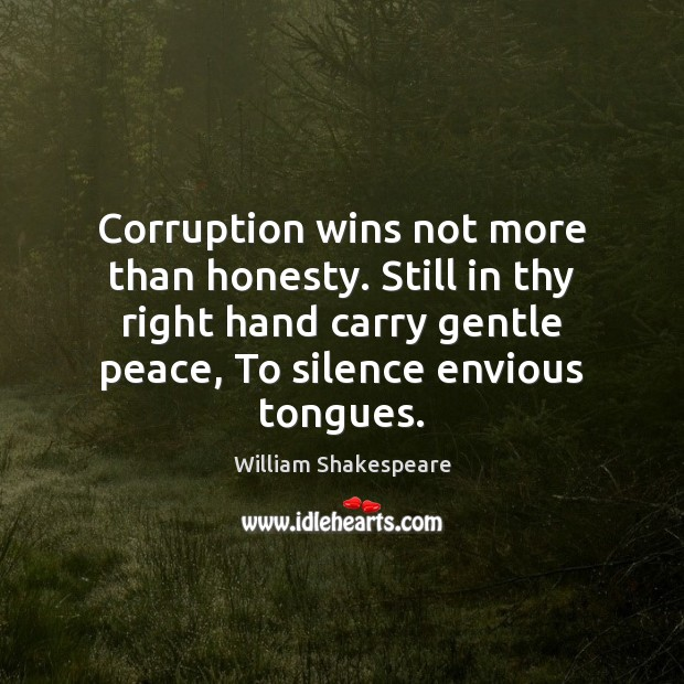 Corruption wins not more than honesty. Still in thy right hand carry Image