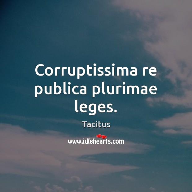 Corruptissima re publica plurimae leges. Tacitus Picture Quote