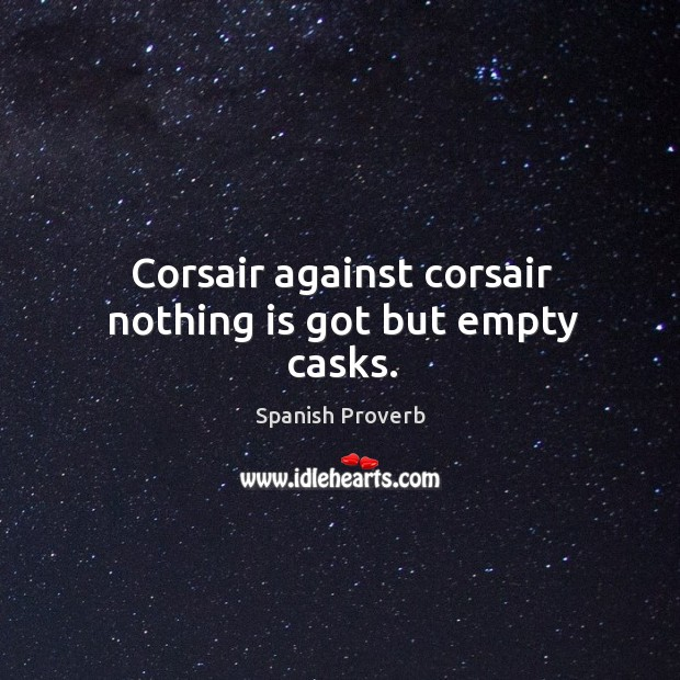 Corsair against corsair nothing is got but empty casks. Spanish Proverbs Image