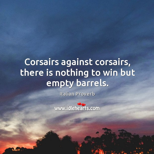 Corsairs against corsairs, there is nothing to win but empty barrels. Italian Proverbs Image