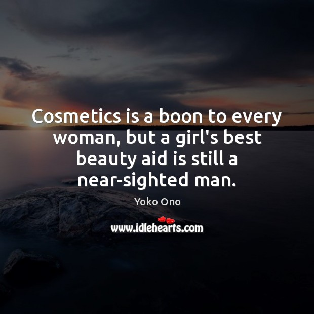 Cosmetics is a boon to every woman, but a girl's best beauty Yoko Ono Picture Quote