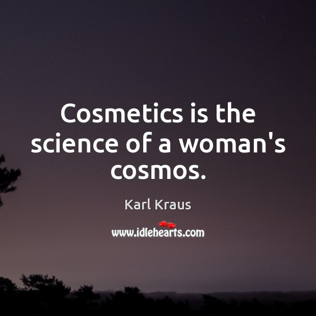 Image, Cosmetics is the science of a woman's cosmos.