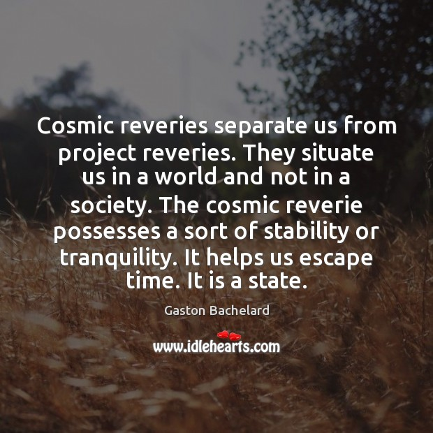 Cosmic reveries separate us from project reveries. They situate us in a Gaston Bachelard Picture Quote
