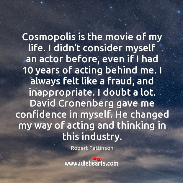 Cosmopolis is the movie of my life. I didn't consider myself an Image