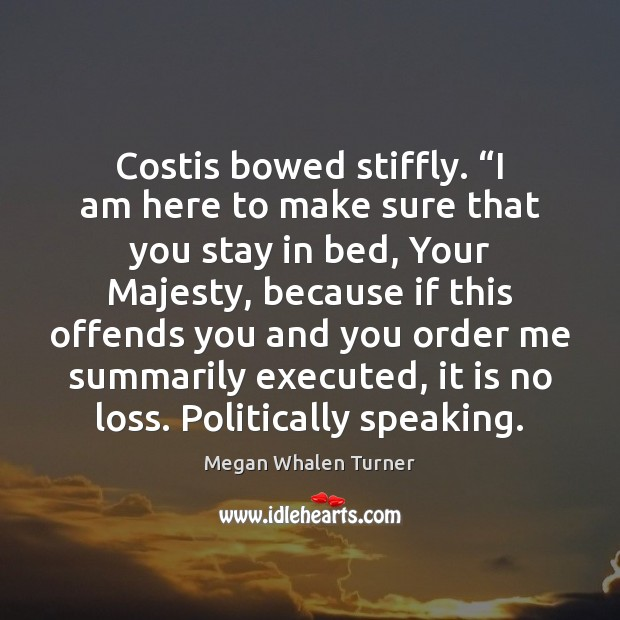 """Image, Costis bowed stiffly. """"I am here to make sure that you stay"""