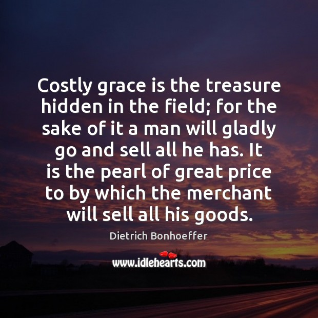 Image, Costly grace is the treasure hidden in the field; for the sake