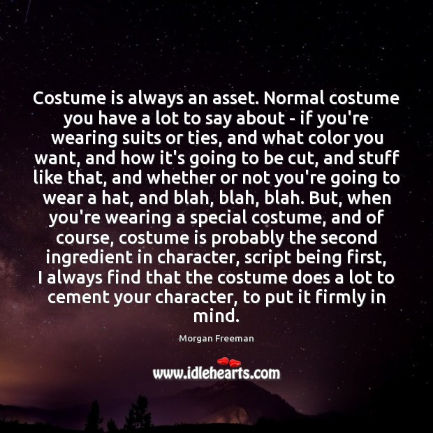 Costume is always an asset. Normal costume you have a lot to Morgan Freeman Picture Quote