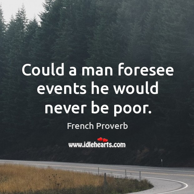 Could a man foresee events he would never be poor. French Proverbs Image