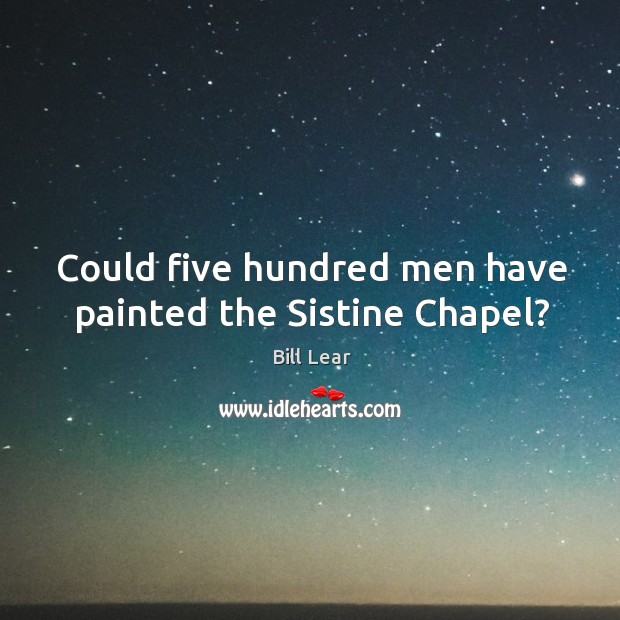 Image, Could five hundred men have painted the Sistine Chapel?