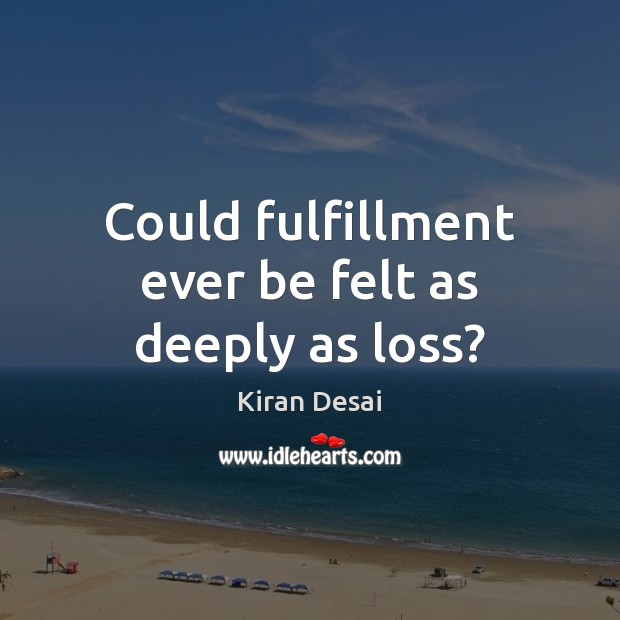 Could fulfillment ever be felt as deeply as loss? Image