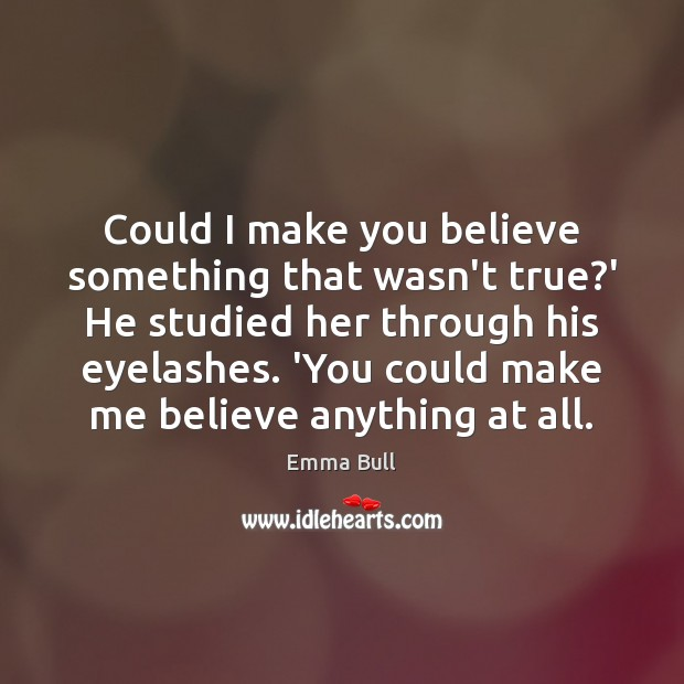 Could I make you believe something that wasn't true?' He studied Image