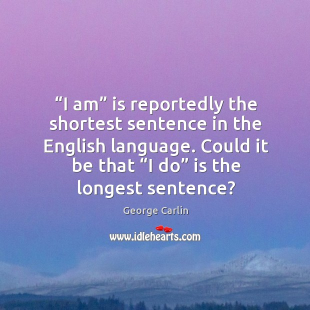"""Could it be that """"i do"""" is the longest sentence? Image"""