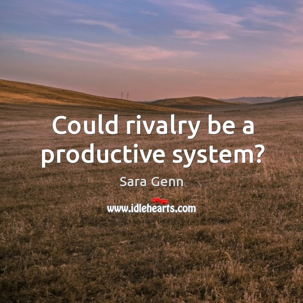 Could rivalry be a productive system? Image