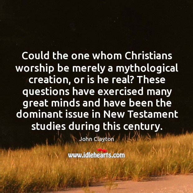 Could the one whom christians worship be merely a mythological creation Image
