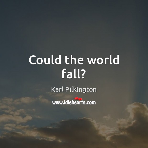Could the world fall? Image