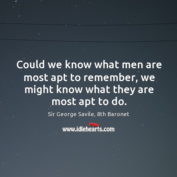 Could we know what men are most apt to remember, we might Image
