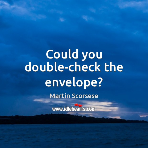 Could you double-check the envelope? Martin Scorsese Picture Quote