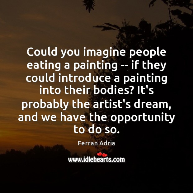 Could you imagine people eating a painting — if they could introduce Image