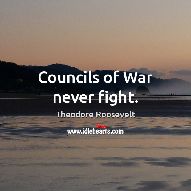 Image, Councils of War never fight.