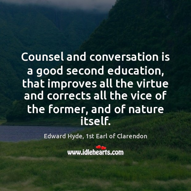 Counsel and conversation is a good second education, that improves all the Image