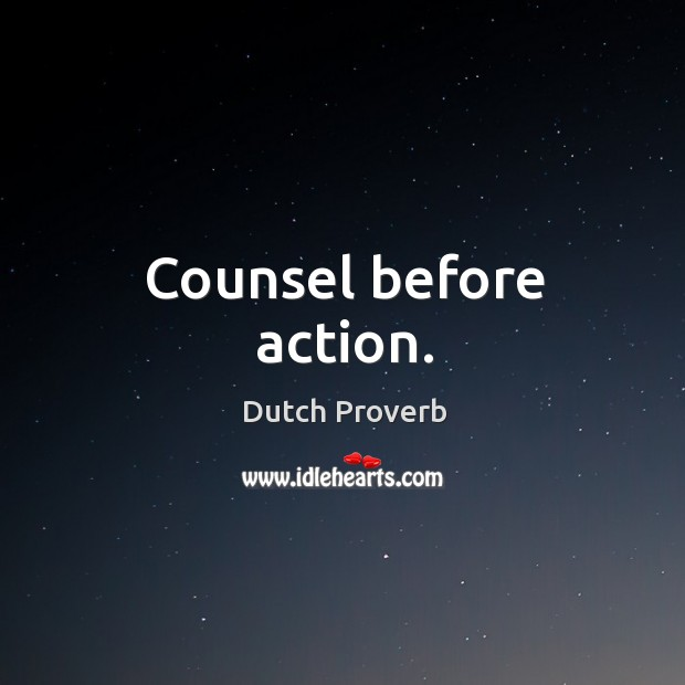 Counsel before action. Dutch Proverbs Image