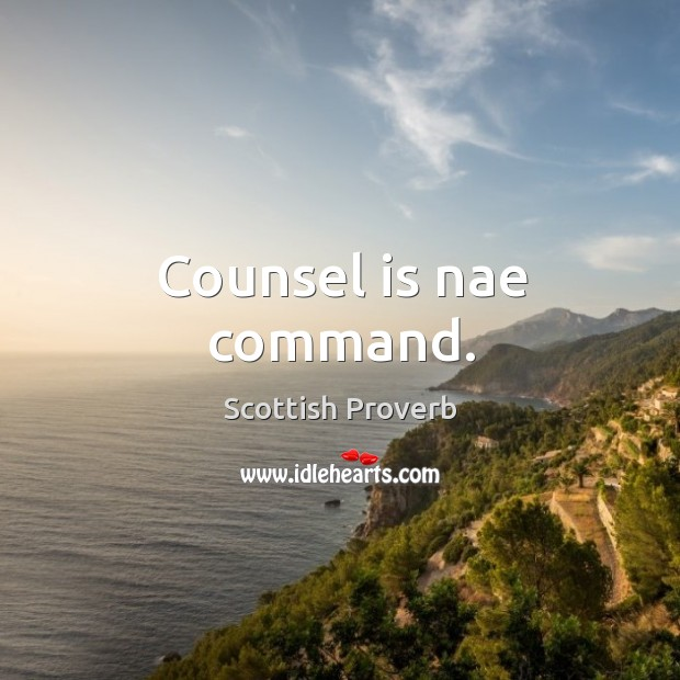 Counsel is nae command. Scottish Proverbs Image