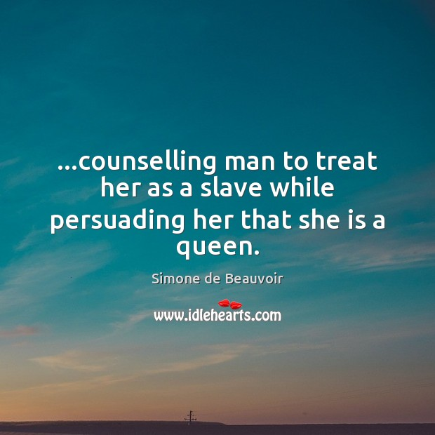 Image, …counselling man to treat her as a slave while persuading her that she is a queen.