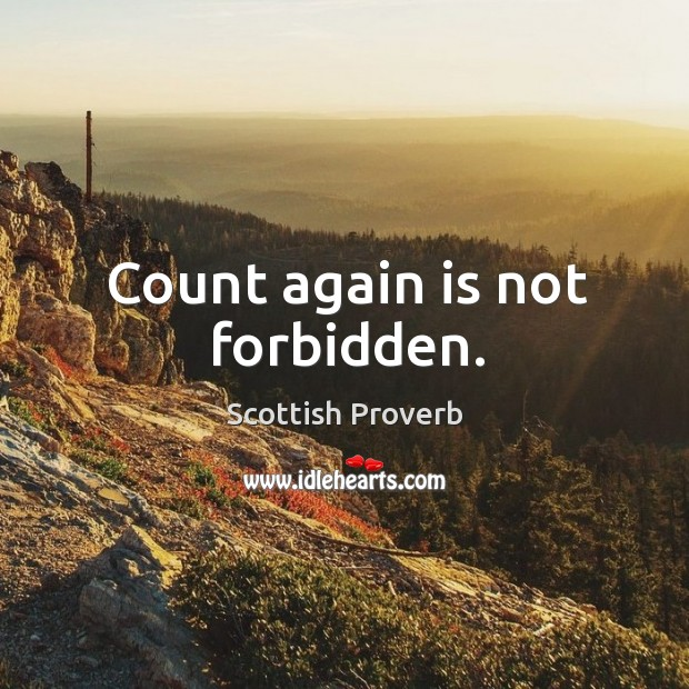 Count again is not forbidden. Scottish Proverbs Image