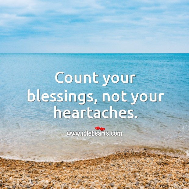 Image, Count your blessings, not your heartaches.
