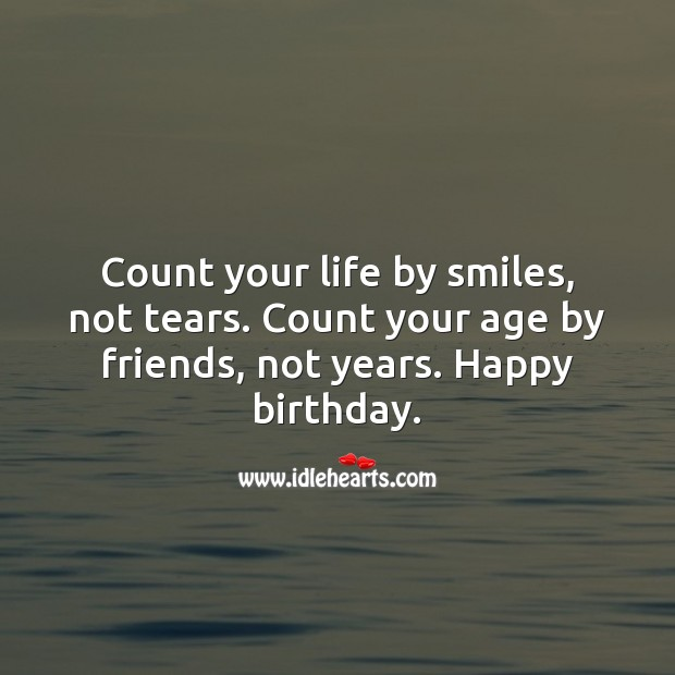Count your life by smiles, not tears. Happy birthday. Inspirational Birthday Messages Image