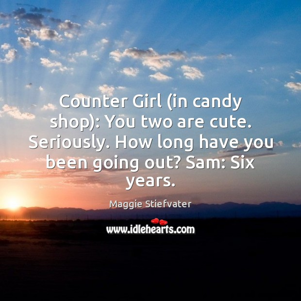 Counter Girl (in candy shop): You two are cute. Seriously. How long Image