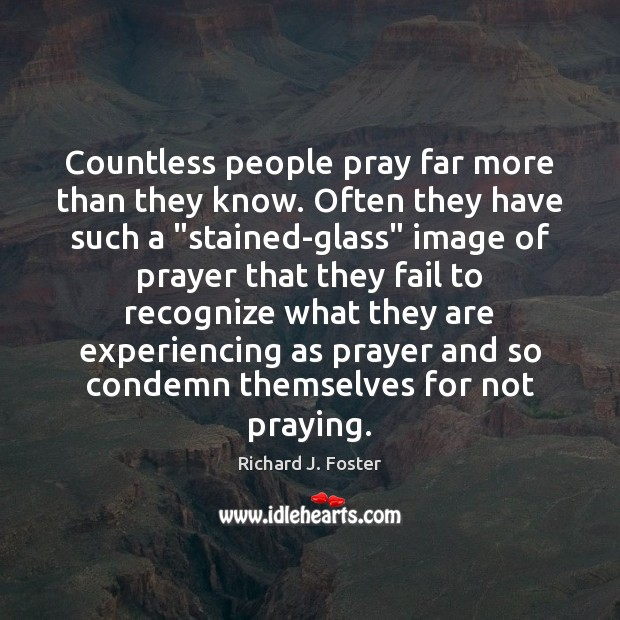 Image, Countless people pray far more than they know. Often they have such