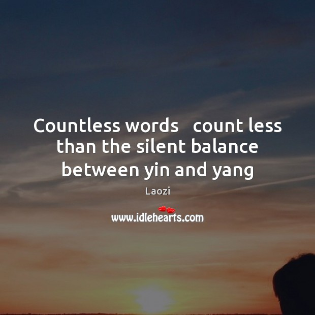 Laozi Picture Quote image saying: Countless words   count less   than the silent balance   between yin and yang