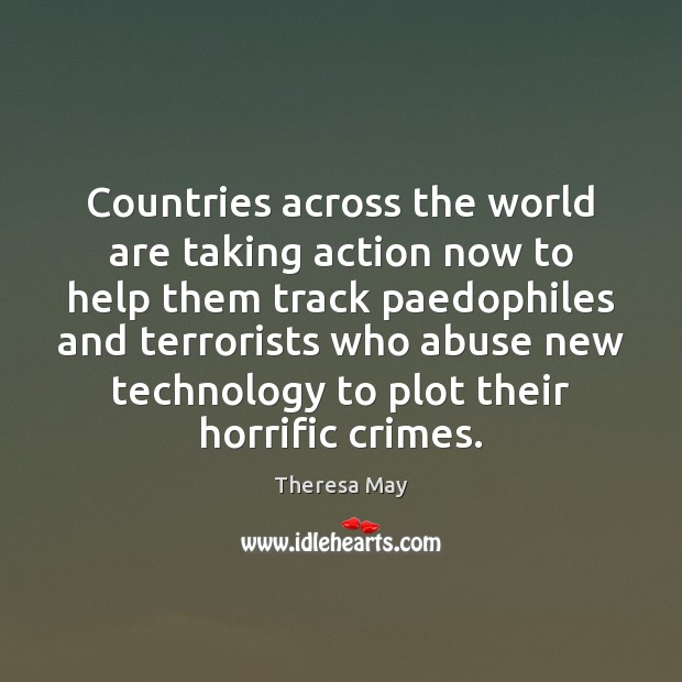 Countries across the world are taking action now to help them track Theresa May Picture Quote