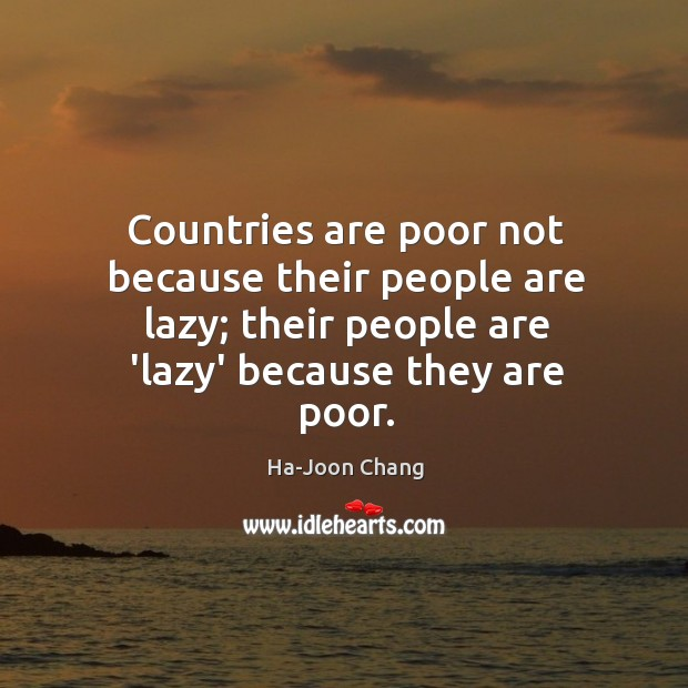 Countries are poor not because their people are lazy; their people are Image