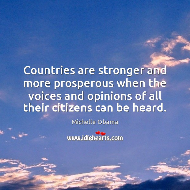 Countries are stronger and more prosperous when the voices and opinions of Michelle Obama Picture Quote