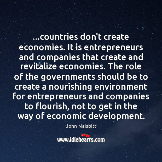 Image, …countries don't create economies. It is entrepreneurs and companies that create and