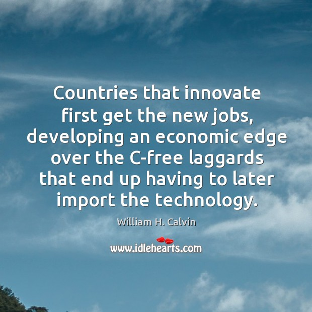 Countries that innovate first get the new jobs, developing an economic edge Image
