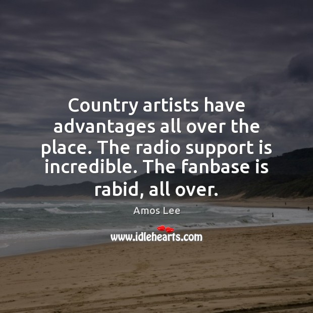 Image, Country artists have advantages all over the place. The radio support is