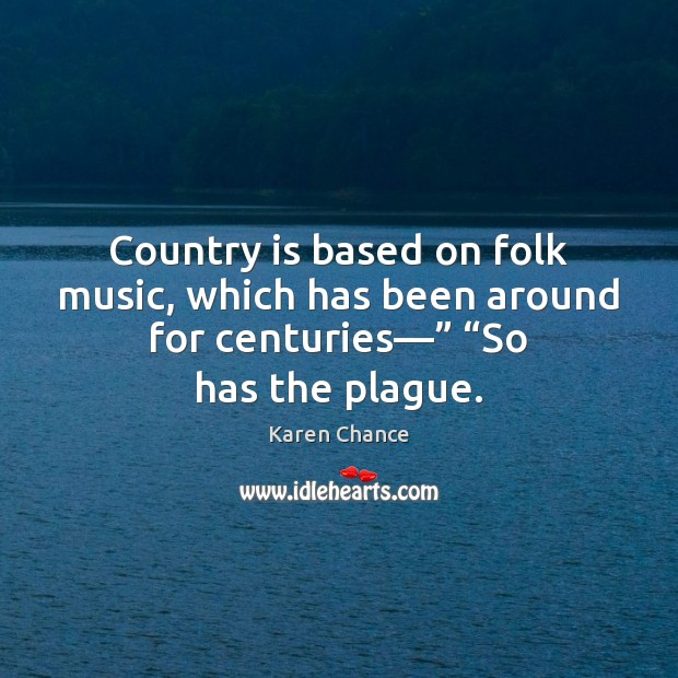 """Country is based on folk music, which has been around for centuries—"""" """" Image"""