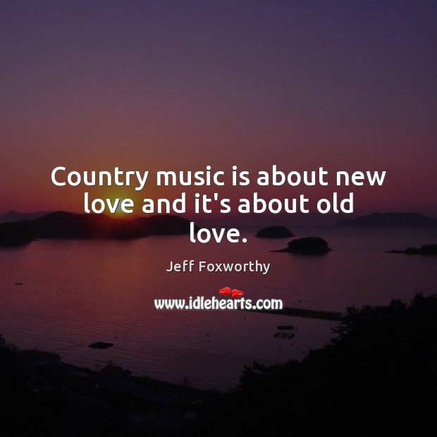 Country music is about new love and it's about old love. Image