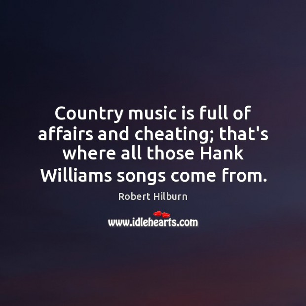 Country music is full of affairs and cheating; that's where all those Cheating Quotes Image