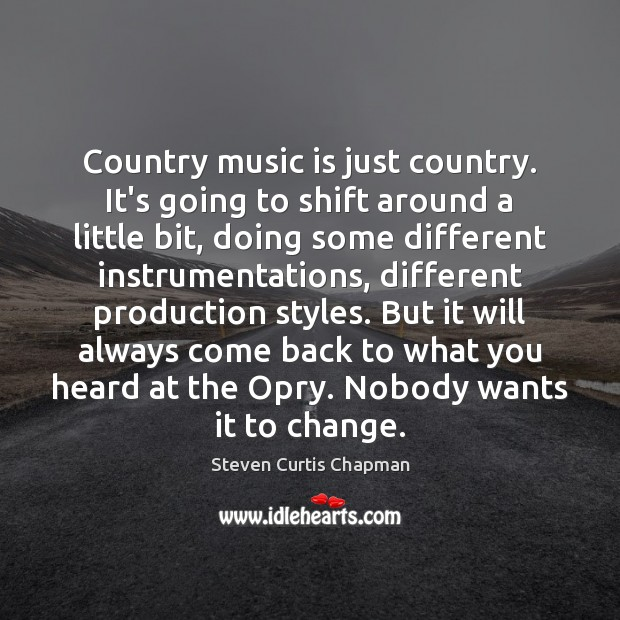 Country music is just country. It's going to shift around a little Image
