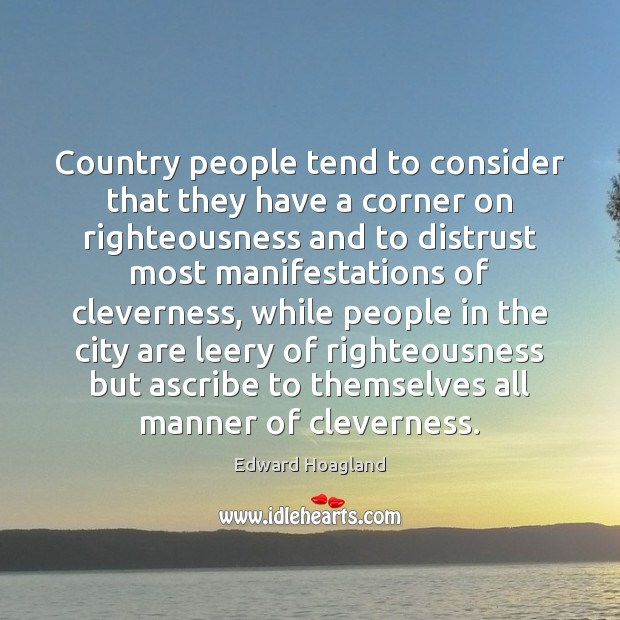 Country people tend to consider that they have a corner on righteousness Image