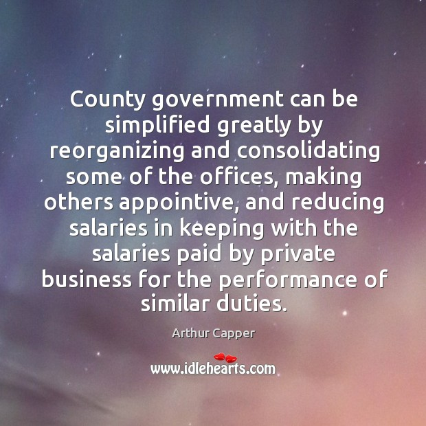 County government can be simplified greatly by reorganizing Arthur Capper Picture Quote
