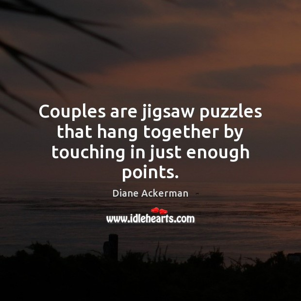 Couples are jigsaw puzzles that hang together by touching in just enough points. Image