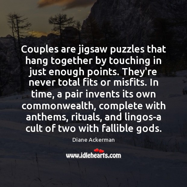 Couples are jigsaw puzzles that hang together by touching in just enough Diane Ackerman Picture Quote
